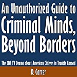 An Unauthorized Guide to Criminal Minds, Beyond Borders: The CBS TV Drama about American Citizens in Trouble Abroad   D. Carter
