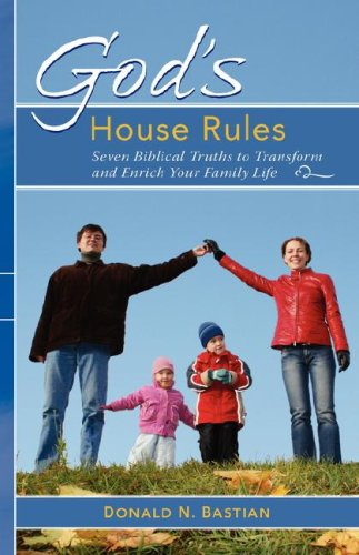 God's House Rules: Seven Biblical Truths to Transform and Enrich Your Family Life