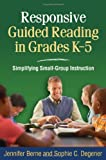 Responsive Guided Reading in Grades K-5: Simplifying Small-Group Instruction (Solving Problems in the Teaching of Literacy)