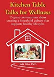 img - for Kitchen Table Talks for Wellness: 15 Great Conversations about Creating a Household Culture that Supports Healthy Lifestyles by Judd Allen (2011-02-11) book / textbook / text book