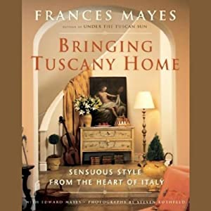 Bringing Tuscany Home: Sensuous Style from the Heart of Italy | [Frances Mayes, Edward Mayes]