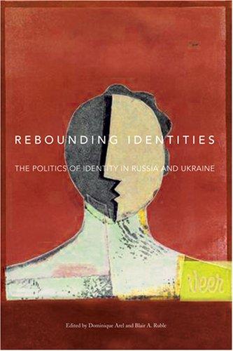 Rebounding Identities: The Politics of Identity in Russia and Ukraine (Woodrow Wilson Center Press)