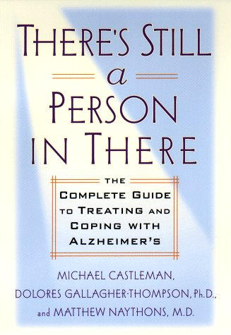 There's Still a Person in There: The Complete Guide to Treating and Coping with Alzheimer's, Castleman,Michael/Gallagher-Thompson/Naythons,Matthew