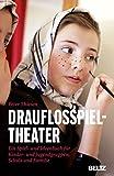 Image de Drauflosspieltheater: Ein Spiel- und Ideenbuch für Kinder- und Jugendgruppen, Schule und
