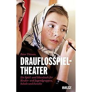 Drauflosspieltheater: Ein Spiel- und Ideenbuch für Kinder- und Jugendgruppen, Schule und