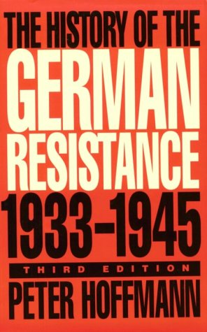 The History of the German Resistance, 1933-1945, PETER HOFFMANN