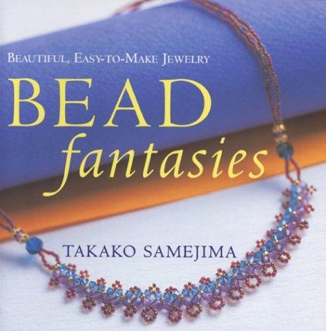Bead Fantasies: Beautiful, Easy-to-Make Jewelry (Bead Fantasies Series)