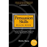 Persuasion Skills Blackbook: Practical NLP Language Patterns for Getting The Response You Wantby Rintu Basu