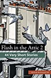 img - for Flash in the Attic 2: 44 Very Short Stories (Fiction Attic Press Flash Fiction Series) (Volume 2) book / textbook / text book