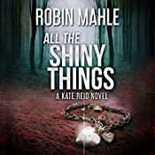 All the Shiny Things: The Kate Series, Book 1   Robin Mahle