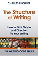 The Structure of Writing: A Short How-To Guide to Organize Your Stories, Essays, Reports, and More (The Writing Code Series Book 7) (English Edition)