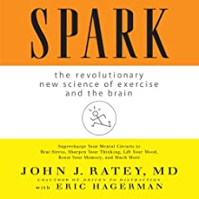 Spark: The Revolutionary New Science of Exercise and the Brain (       UNABRIDGED) by John J. Ratey Narrated by Walter Dixon