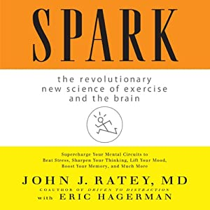 Spark: The Revolutionary New Science of Exercise and the Brain | [John J. Ratey]