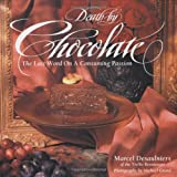 Death by Chocolate: The Last Word on a Consuming Passion (0847815641) by Desaulniers, Marcel