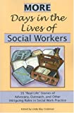 "More Days in the Lives of Social Workers: 35 ""Real-Life"" Stories of Advocacy, Outreach, and Other Intriguing Roles in Social Work Practice"