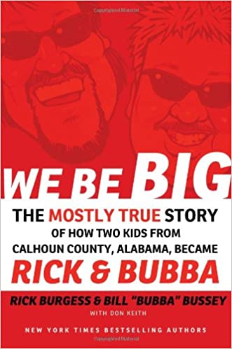 We Be Big: The Mostly True Story of How Two Kids from Calhoun County, Alabama, Became Rick and Bubba written by Rick Burgess