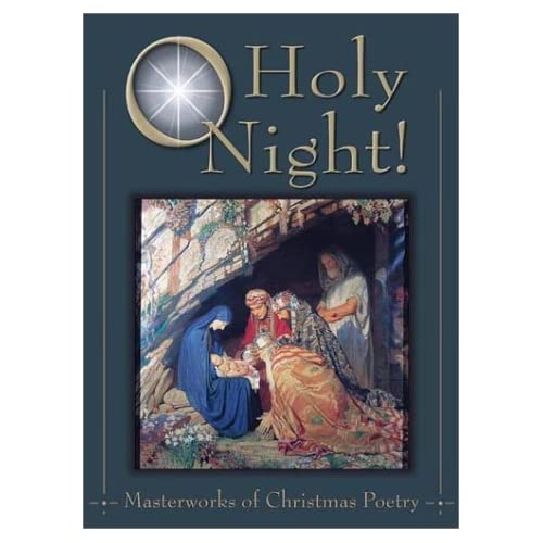 O Holy Night!: Masterworks of Christmas Poetry