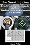 img - for The Smoking Gun: A Modern Inline Muzzleloader Guide to Loading, Shooting & Cleaning for Accuracy book / textbook / text book