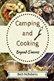 Camping and Cooking Beyond S'mores: Outdoors Cooking Guide and Cookbook for Beginner Campers
