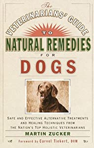 Veterinarians Guide To Natural Remedies For Dogs Safe And Effective Alternative Treatments And Healing Techniques From The Nations Top Holistic Veterinarians by Three Rivers Press