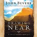 Drawing Near: A Life of Intimacy with God Hörbuch von John Bevere Gesprochen von: Skip Heitzig