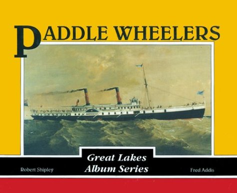 Paddle Wheelers (Great Lakes Album Series) Fred A. Addis and Robert Shipley