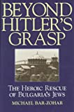Beyond Hitlers Grasp: The Heroic Rescue of Bulgarias Jews