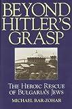 Beyond Hitlers Grasp: The Heroic Rescue of Bulgarias Jews