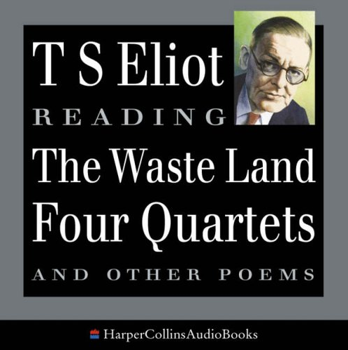 T. S. Eliot Reads The Waste Land, Four Quartets and Other Poems