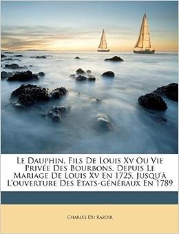 Le Dauphin Fils De Louis Xv Ou Vie Priv 233 E Des Bourbons