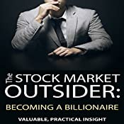 The Stock Market Outsider: Becoming a Billionaire: Valuable, Practical Insight | [Philip Fanara]