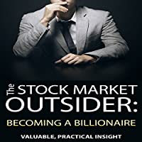 The Stock Market Outsider: Becoming a Billionaire: Valuable, Practical Insight (       UNABRIDGED) by Philip Fanara Narrated by Zed Starkovich