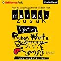 Fighting Ruben Wolfe (       UNABRIDGED) by Markus Zusak Narrated by Stig Wemyss