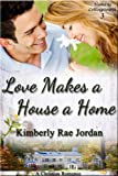 Love Makes a House a Home: A Christian Romance (Home to Collingsworth Book 3) (English Edition)