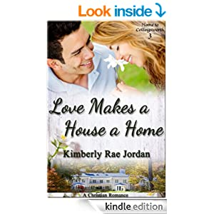 Love Makes a House a Home: A Christian Romance (Home to Collingsworth)