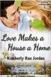 Love Makes a House a Home: A Christia...