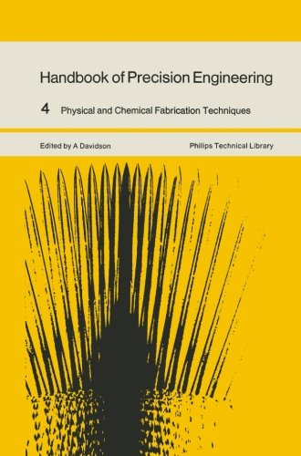 Handbook of Precision Engineering: Volume 4 Physical and Chemical Fabrication Techniques