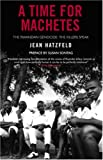 A Time for Machetes: The Rwandan Genocide - The Killers Speak