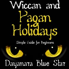 Wiccan and Pagan Holidays (       UNABRIDGED) by Dayanara Blue Star Narrated by Jason Sprenger