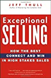 Exceptional Selling How The Best Connect And Win In High