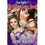 Step Daddy 3 Birthday Gang Bang (M/F and F/F pseudo-incest)by Sophie Walton