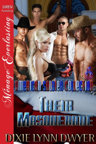 Dixie Lynn Dwyer - The American Soldier Collection 6: Their Masquerade [The American Soldier Collection 6] (Siren Publishing Menage Everlasting)