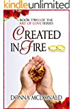 Created In Fire: Book 2 of the Art Of Love Series