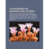 Localidades de Santiago del Estero: Ciudad de Santiago del Estero, San Pedro de Guasay N, Tintina, Monte Quemado...