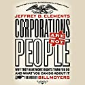 Corporations Are Not People: Why They Have More Rights Than You Do and What You Can Do About It (       UNABRIDGED) by Jeffrey D. Clements Narrated by Ira Rosenberg