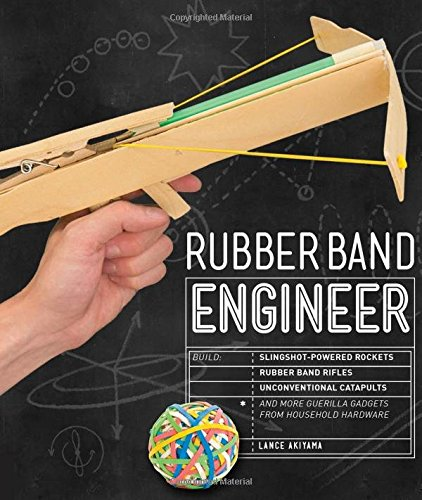 rubber-band-engineer-build-slingshot-powered-rockets-rubber-band-rifles-unconventional-catapults-and
