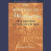 The Burning of Washington: The British Invasion of 1814 | [Anthony S. Pitch]