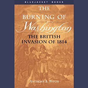 The Burning of Washington: The British Invasion of 1814 | [Anthony S. Pitch]