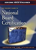 img - for By Adrienne Mack-Kirschner - The Teacher's Guide to National Board Certification: Unpacking the Standards: 1st (first) Edition book / textbook / text book