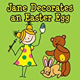 Jane Decorates an Easter Egg: A Picture Easter Book for Children